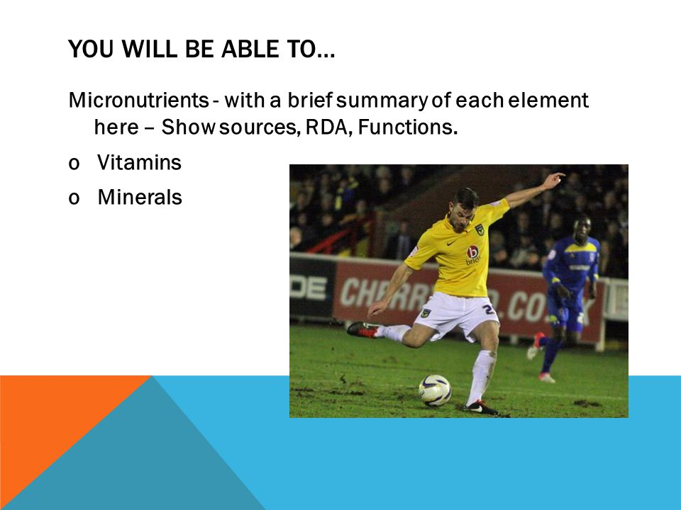 YOU WILL BE ABLE TO… Micronutrients - with a brief summary of each element here – Show sources, RDA, Functions. o Vitamins o Minerals