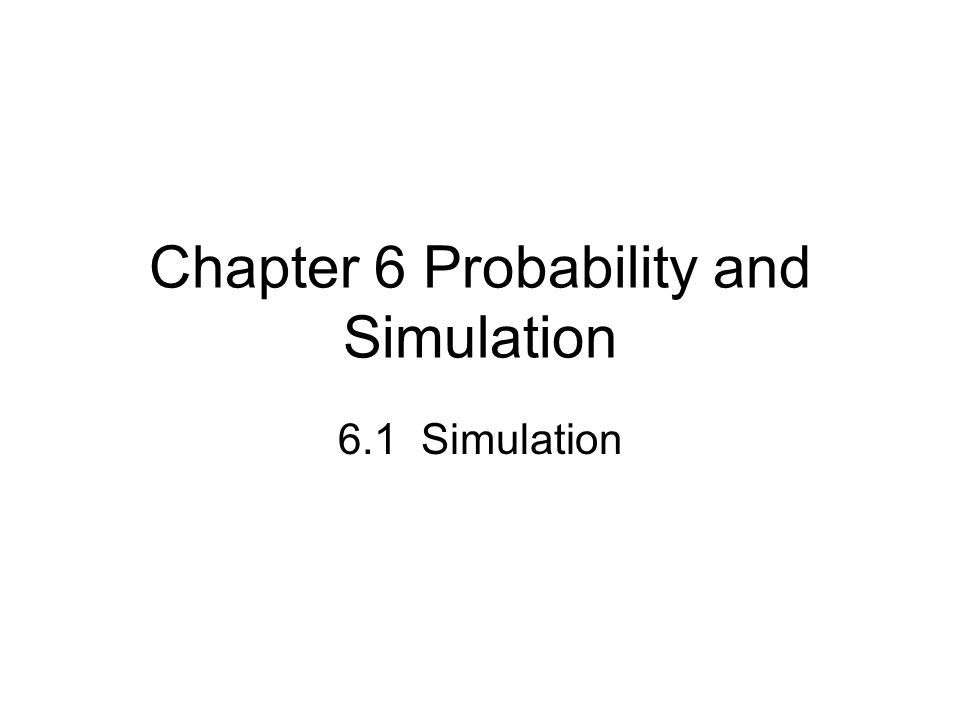 Chapter 6 Probability and Simulation 6.1 Simulation