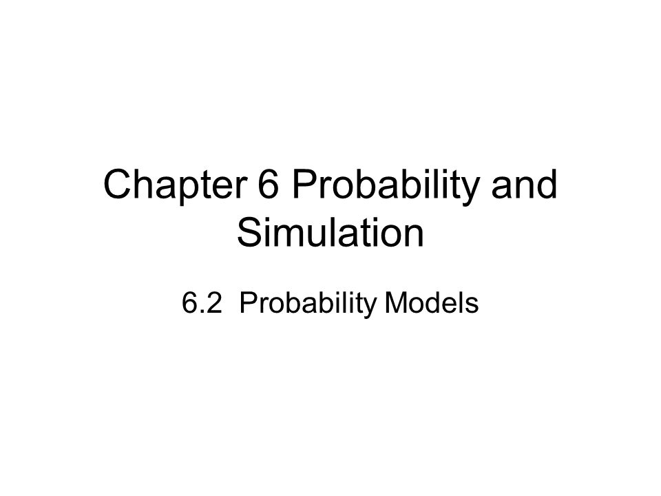 Chapter 6 Probability and Simulation 6.2 Probability Models