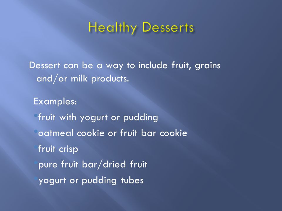 Dessert can be a way to include fruit, grains and/or milk products.