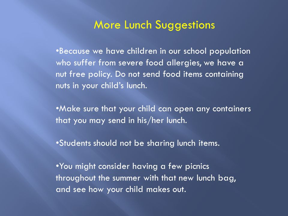 Because we have children in our school population who suffer from severe food allergies, we have a nut free policy.