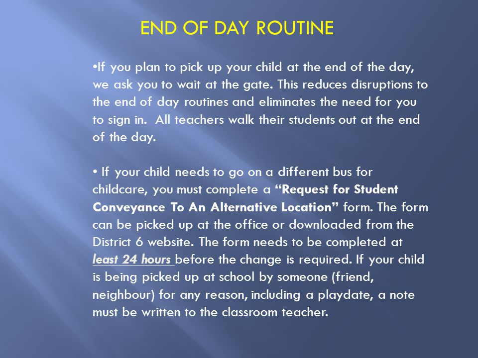 END OF DAY ROUTINE If you plan to pick up your child at the end of the day, we ask you to wait at the gate.