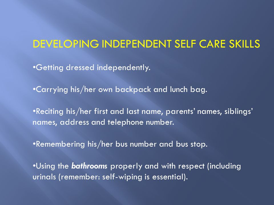 DEVELOPING INDEPENDENT SELF CARE SKILLS Getting dressed independently.