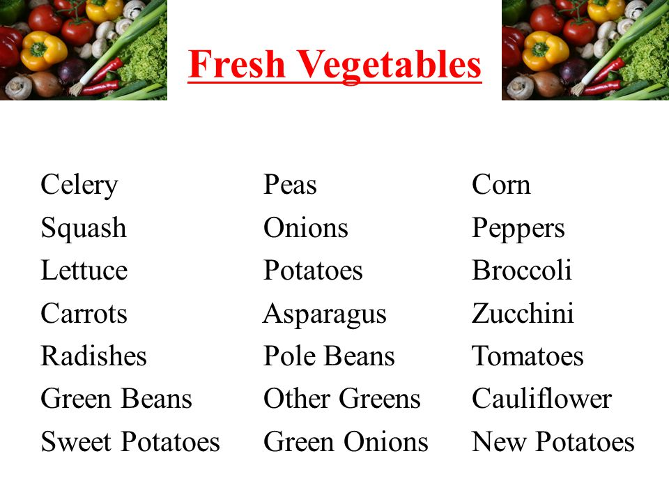 Fresh Vegetables Celery Peas Corn Squash Onions Peppers Lettuce Potatoes Broccoli Carrots Asparagus Zucchini Radishes Pole Beans Tomatoes Green Beans Other Greens Cauliflower Sweet Potatoes Green Onions New Potatoes