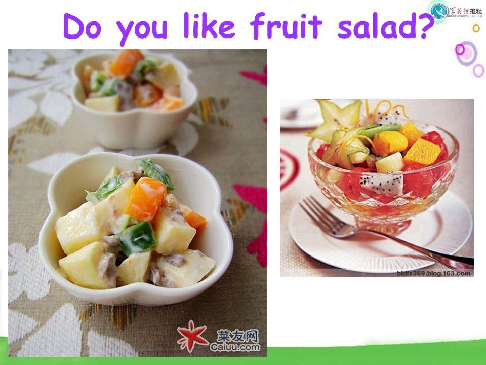 Do you like fruit salad?