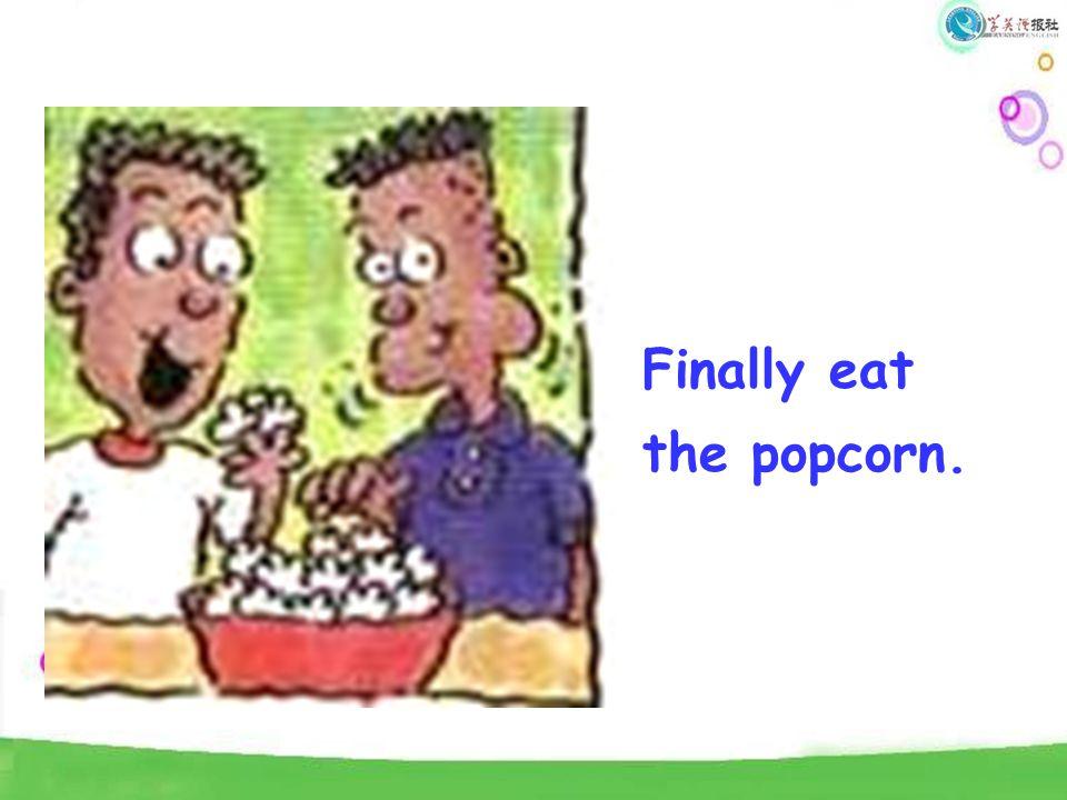 Finally eat the popcorn.