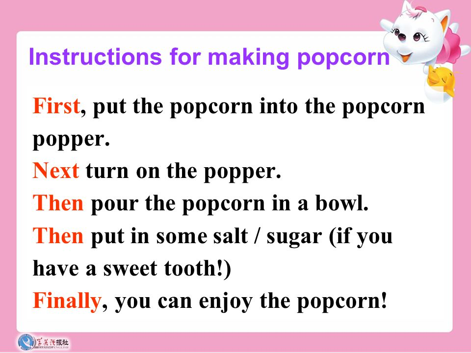 Instructions for making popcorn First, put the popcorn into the popcorn popper.
