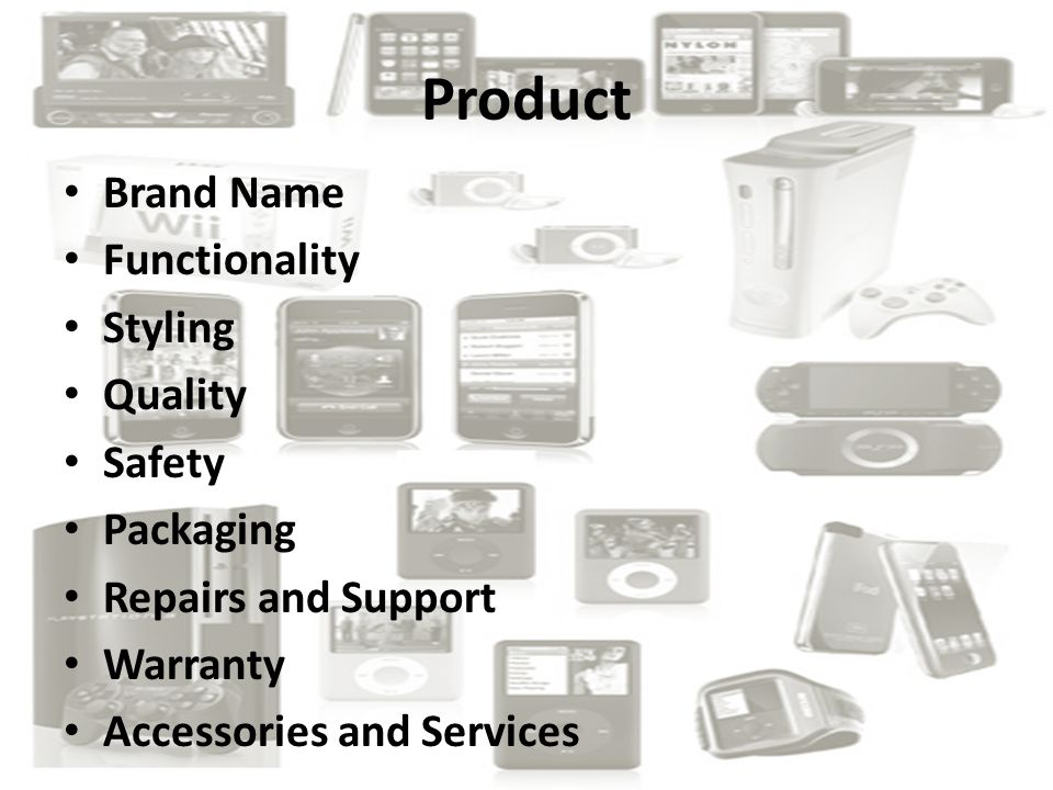 Product Brand Name Functionality Styling Quality Safety Packaging Repairs and Support Warranty Accessories and Services