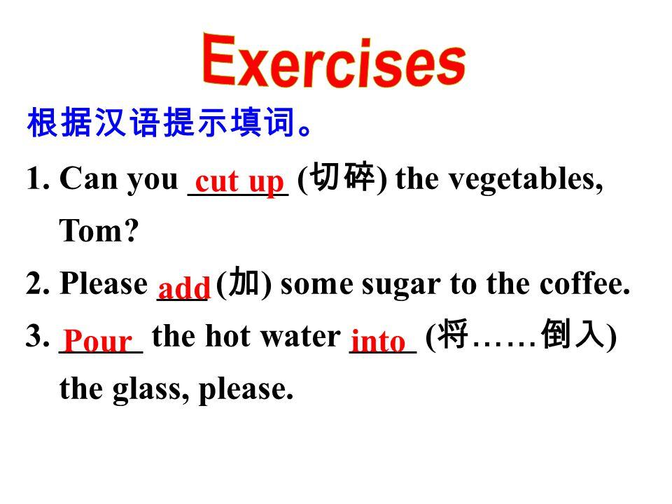 根据汉语提示填词。 1. Can you ______ ( 切碎 ) the vegetables, Tom.