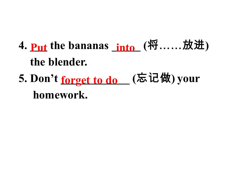 4. ___ the bananas _____ ( 将 …… 放进 ) the blender.