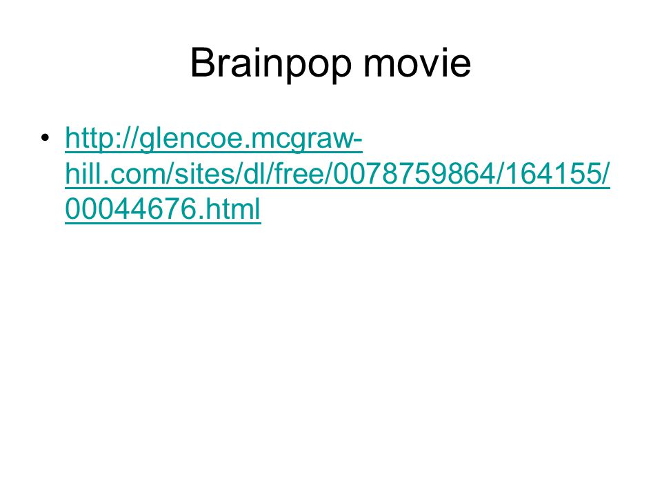 Brainpop movie http://glencoe.mcgraw- hill.com/sites/dl/free/0078759864/164155/ 00044676.htmlhttp://glencoe.mcgraw- hill.com/sites/dl/free/0078759864/164155/ 00044676.html