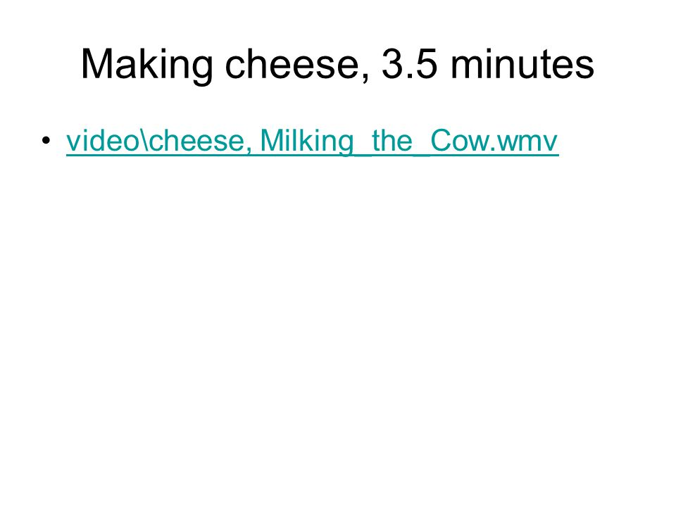 Making cheese, 3.5 minutes video\cheese, Milking_the_Cow.wmv