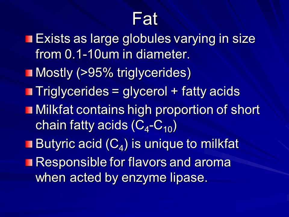 Fat Exists as large globules varying in size from 0.1-10um in diameter.