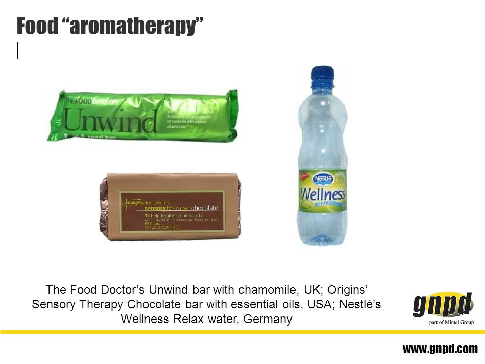 www.gnpd.com Food aromatherapy The Food Doctor's Unwind bar with chamomile, UK; Origins' Sensory Therapy Chocolate bar with essential oils, USA; Nestlé's Wellness Relax water, Germany
