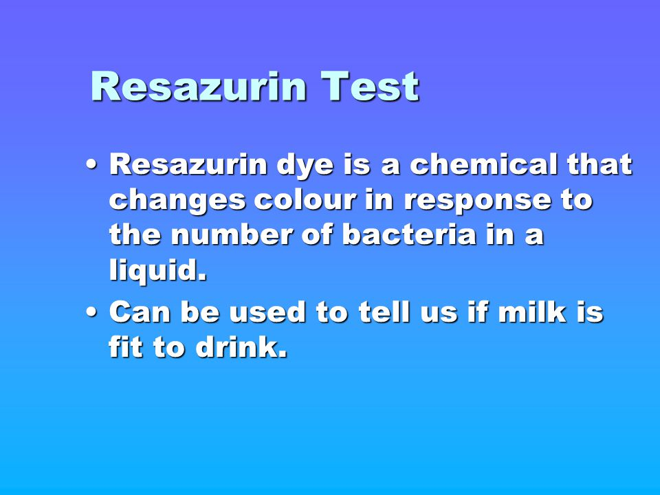 Resazurin Test Resazurin dye is a chemical that changes colour in response to the number of bacteria in a liquid.Resazurin dye is a chemical that chan