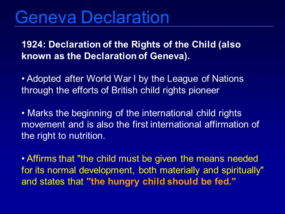 Geneva Declaration 1924: Declaration of the Rights of the Child (also known as the Declaration of Geneva).