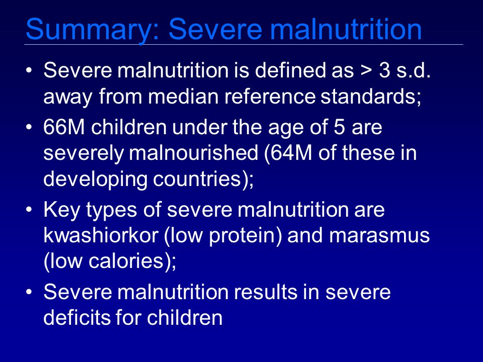 Summary: Severe malnutrition Severe malnutrition is defined as > 3 s.d.