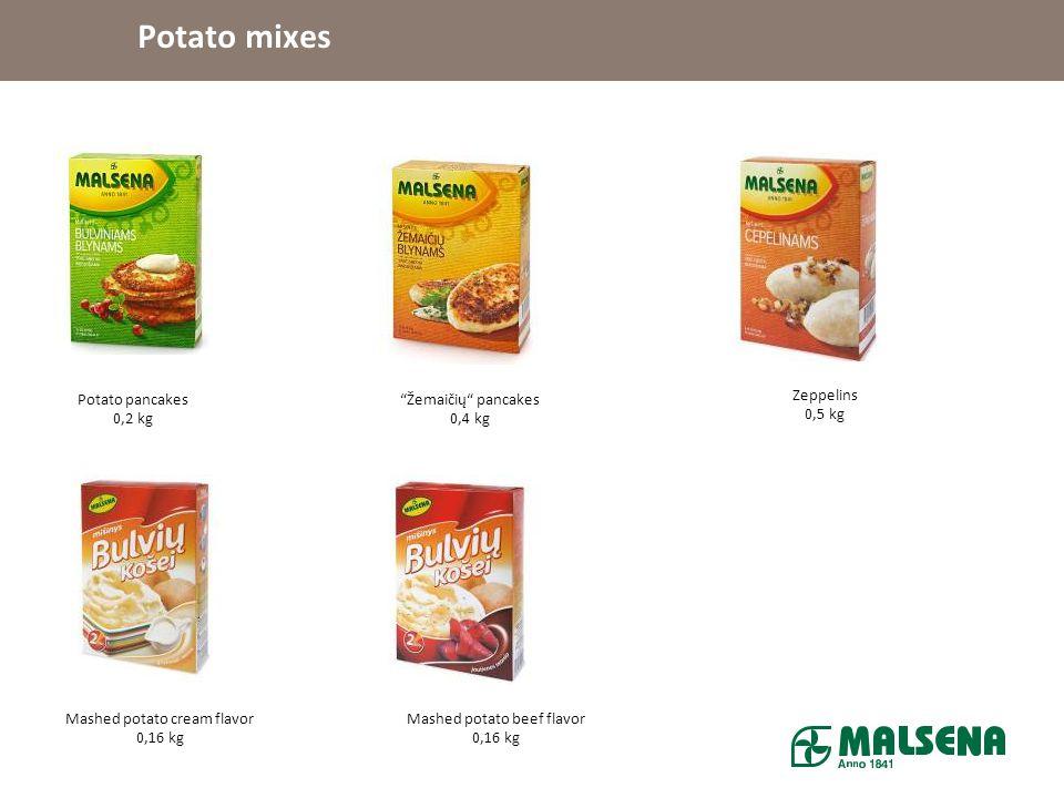 Potato mixes Potato pancakes 0,2 kg Žemaičių pancakes 0,4 kg Zeppelins 0,5 kg Mashed potato cream flavor 0,16 kg Mashed potato beef flavor 0,16 kg