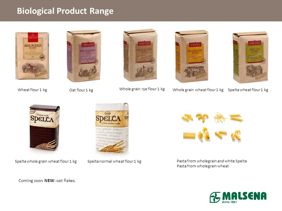 Biological Product Range Wheat flour 1 kg Oat flour 1 kg Whole grain rye flour 1 kg Whole grain wheat flour 1 kgSpelta wheat flour 1 kg Spelta normal