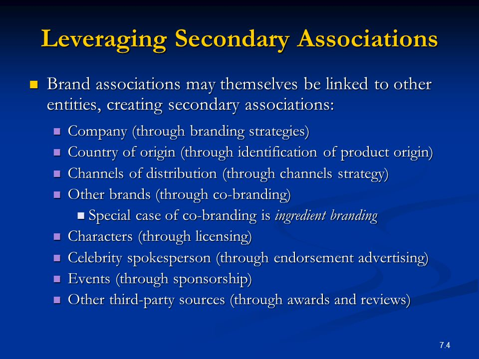 7.4 Leveraging Secondary Associations Brand associations may themselves be linked to other entities, creating secondary associations: Brand associatio