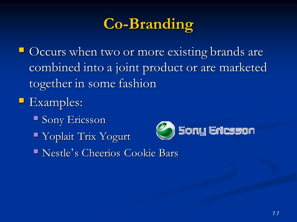 7.8 Advantages of Co-Branding  Borrow needed expertise  Leverage equity you don ' t have  Reduce cost of product introduction  Expand brand meaning into related categories  Broaden meaning  Increase access points  Source of additional revenue