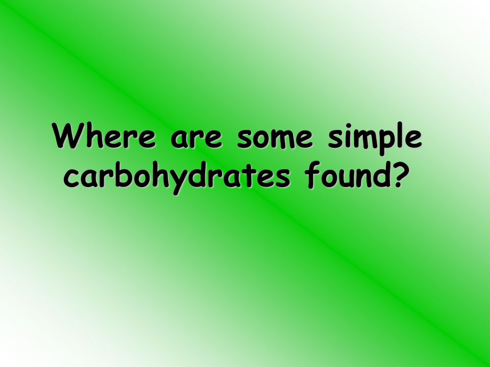 Where are some simple carbohydrates found
