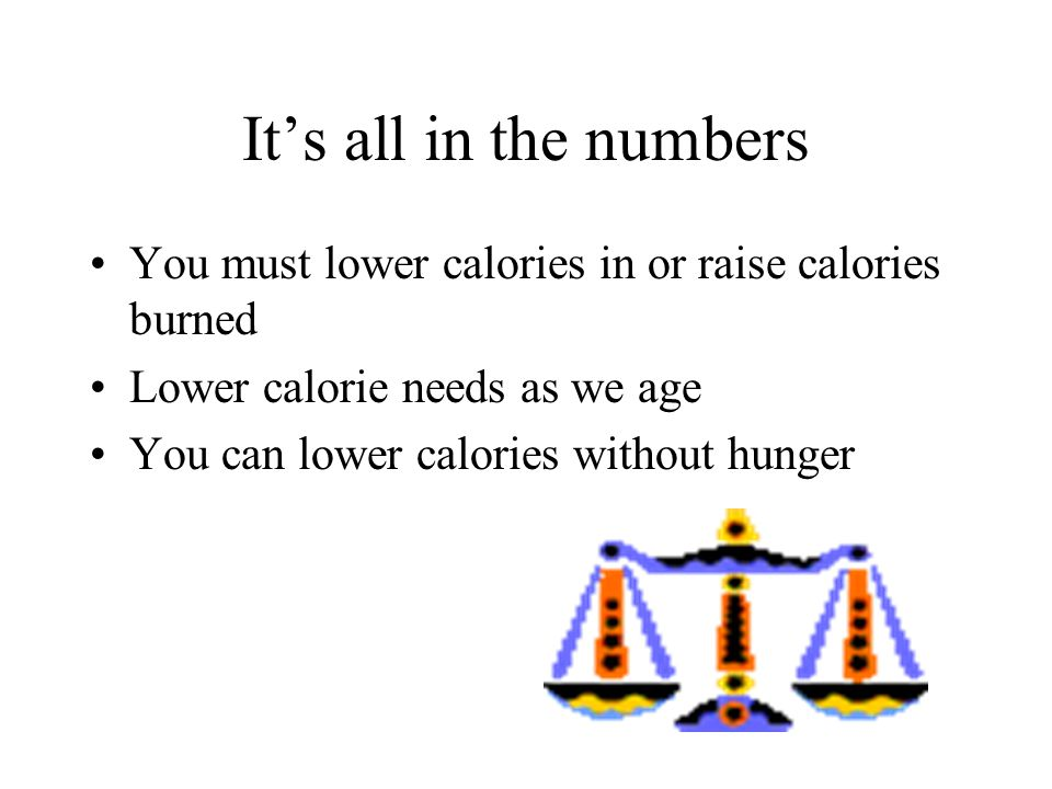 It's all in the numbers You must lower calories in or raise calories burned Lower calorie needs as we age You can lower calories without hunger