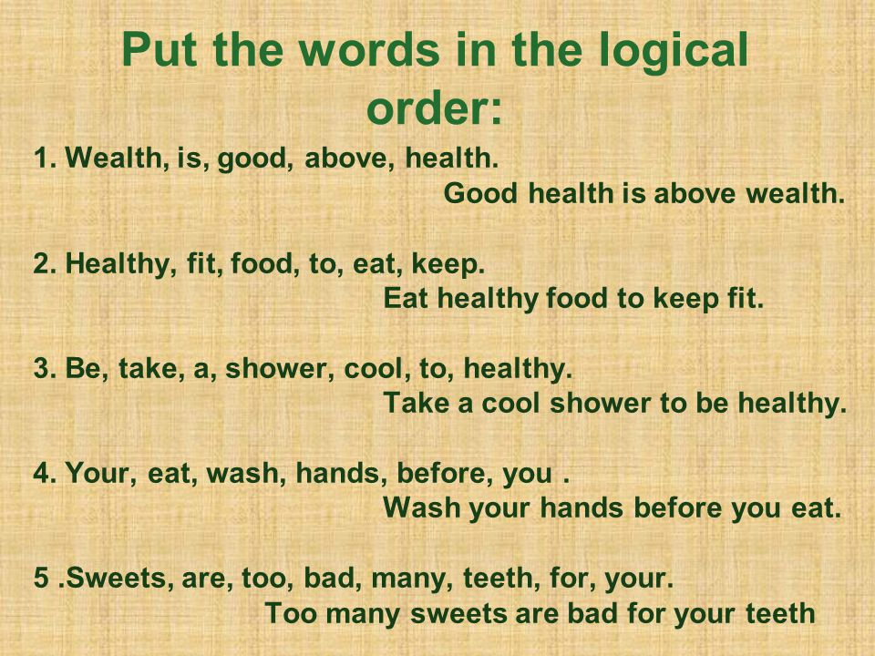 Put the words in the logical order: 1. Wealth, is, good, above, health.