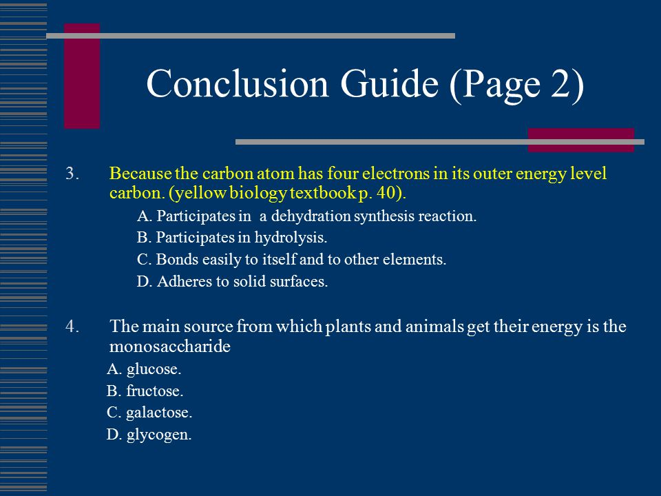 Conclusion Guide (Page 2) 3.Because the carbon atom has four electrons in its outer energy level carbon.