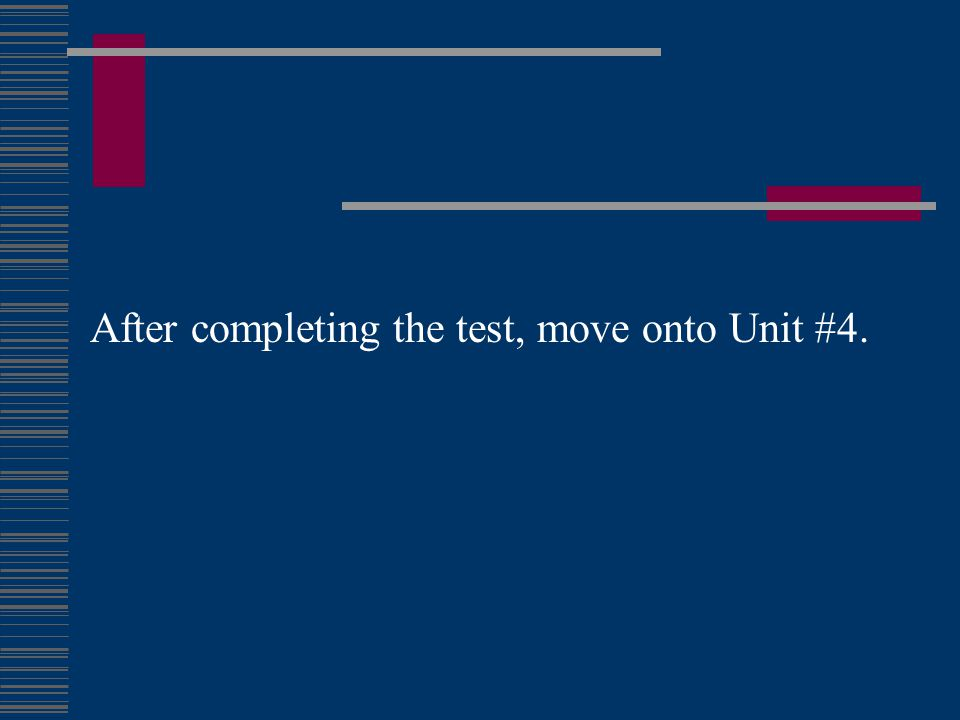 After completing the test, move onto Unit #4.