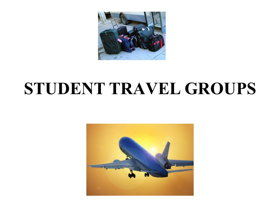 STUDENT TRAVEL GROUPS