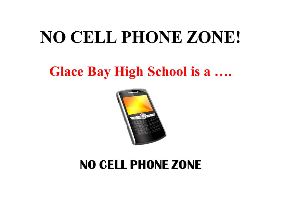 NO CELL PHONE ZONE! Glace Bay High School is a …. NO CELL PHONE ZONE