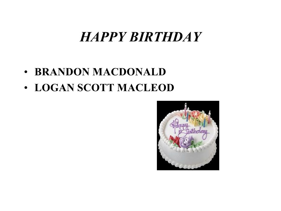 HAPPY BIRTHDAY BRANDON MACDONALD LOGAN SCOTT MACLEOD