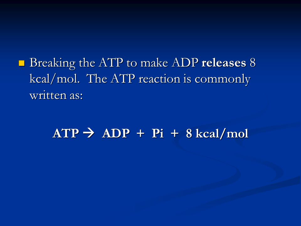 Breaking the ATP to make ADP releases 8 kcal/mol.