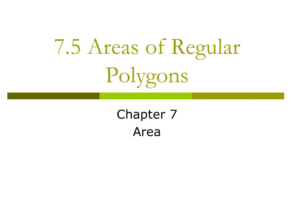 7.5 Areas of Regular Polygons Chapter 7 Area