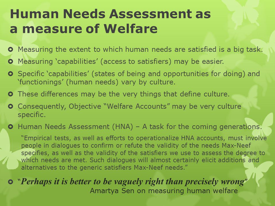 Human Needs Assessment as a measure of Welfare  Measuring the extent to which human needs are satisfied is a big task.