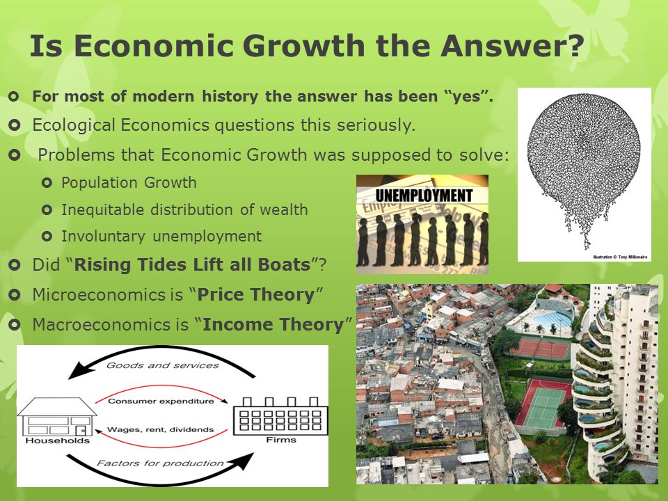 Is Economic Growth the Answer.  For most of modern history the answer has been yes .
