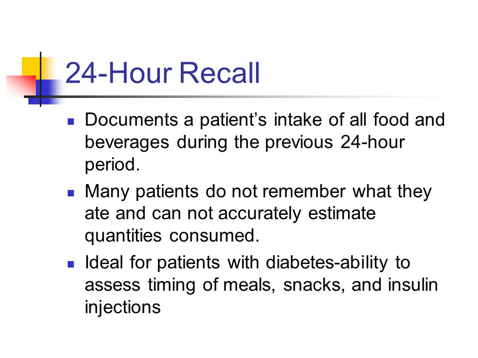24-Hour Recall Documents a patient's intake of all food and beverages during the previous 24-hour period.