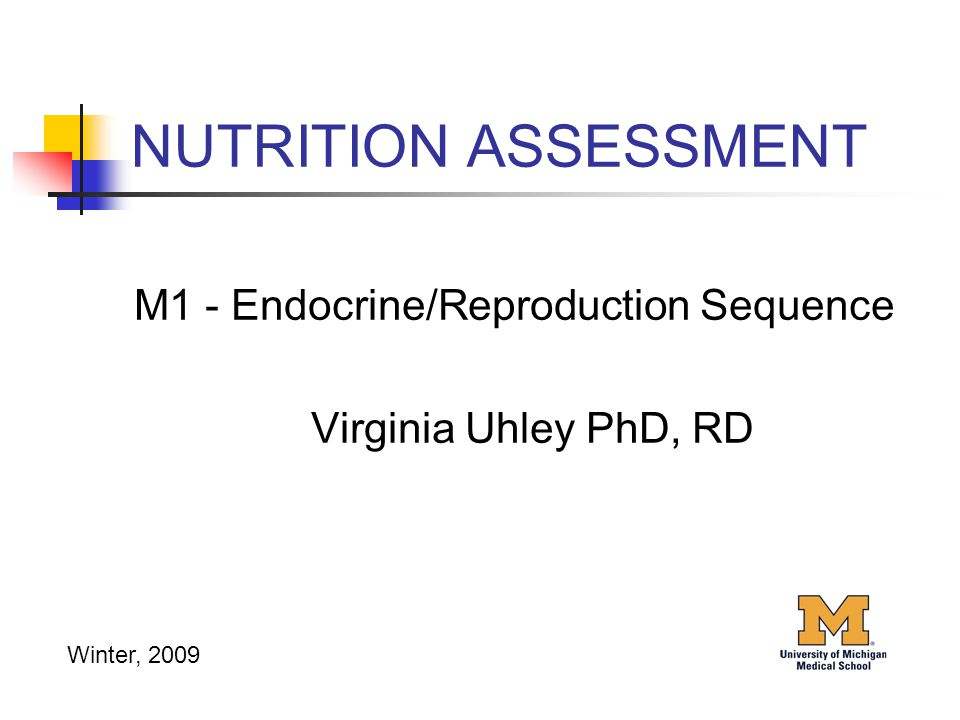NUTRITION ASSESSMENT M1 - Endocrine/Reproduction Sequence Virginia Uhley PhD, RD Winter, 2009
