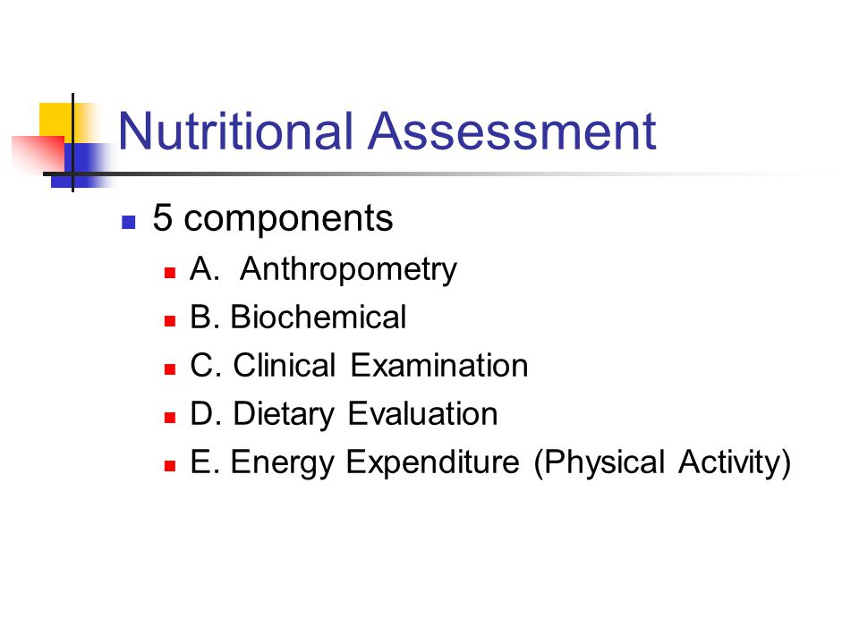Nutritional Assessment 5 components A.Anthropometry B.