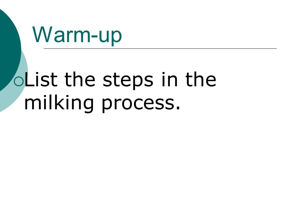 Warm-up  List the steps in the milking process.