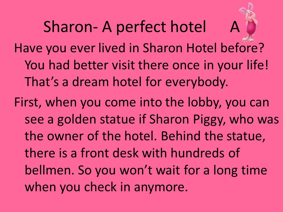 Sharon- A perfect hotel A After you check in, go into your room and take an enjoyable bath.