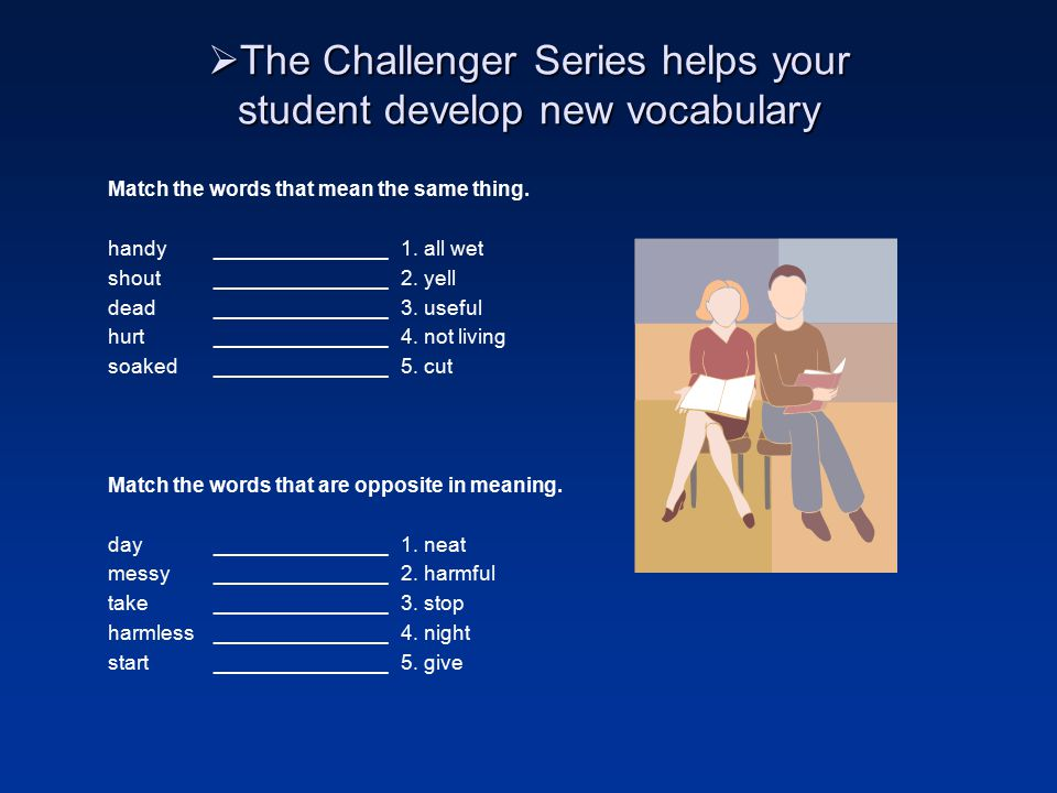  The Challenger Series has structured drill exercises that help students gain basic skills Words that Sound the Same. Put the right word on each line