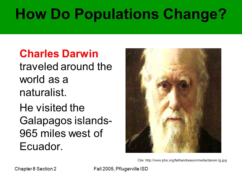 Chapter 8 Section 2Fall 2005, Pflugerville ISD Charles Darwin traveled around the world as a naturalist.