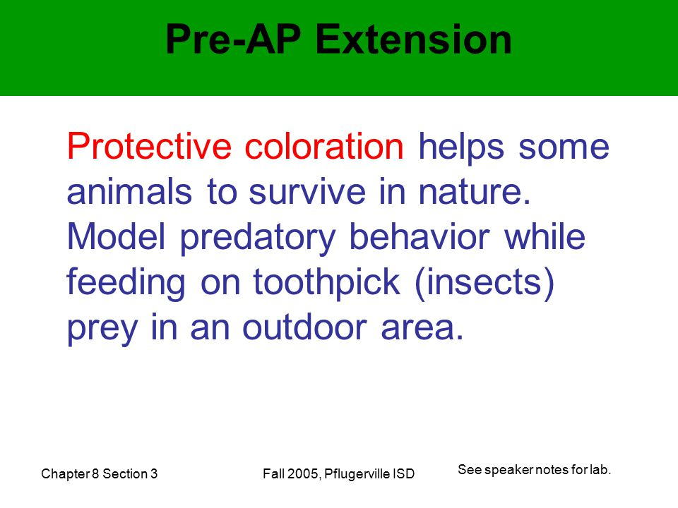 Chapter 8 Section 3Fall 2005, Pflugerville ISD Protective coloration helps some animals to survive in nature.