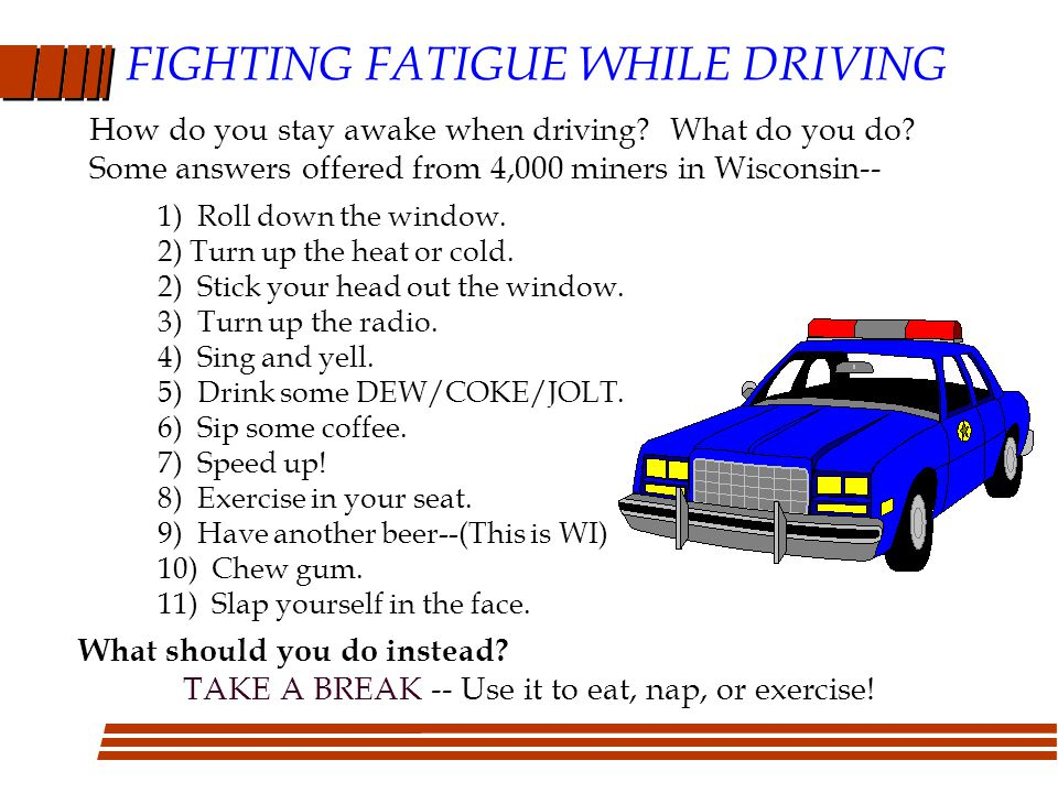 FIGHTING FATIGUE WHILE DRIVING How do you stay awake when driving.