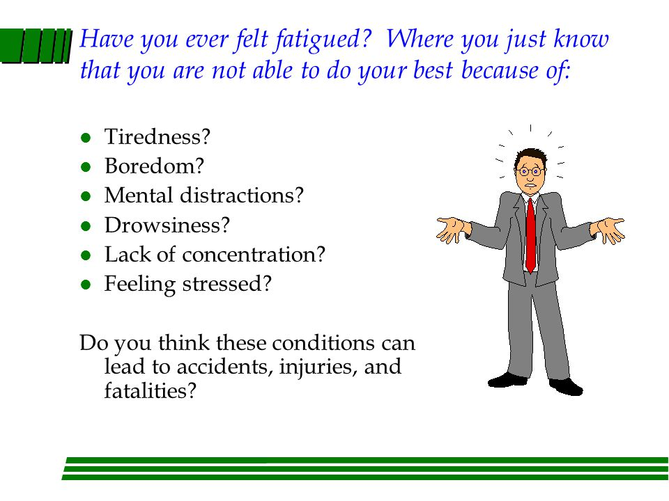 Have you ever felt fatigued.