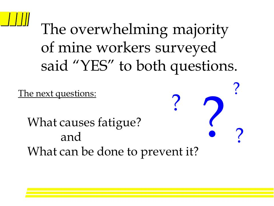 The overwhelming majority of mine workers surveyed said YES to both questions.