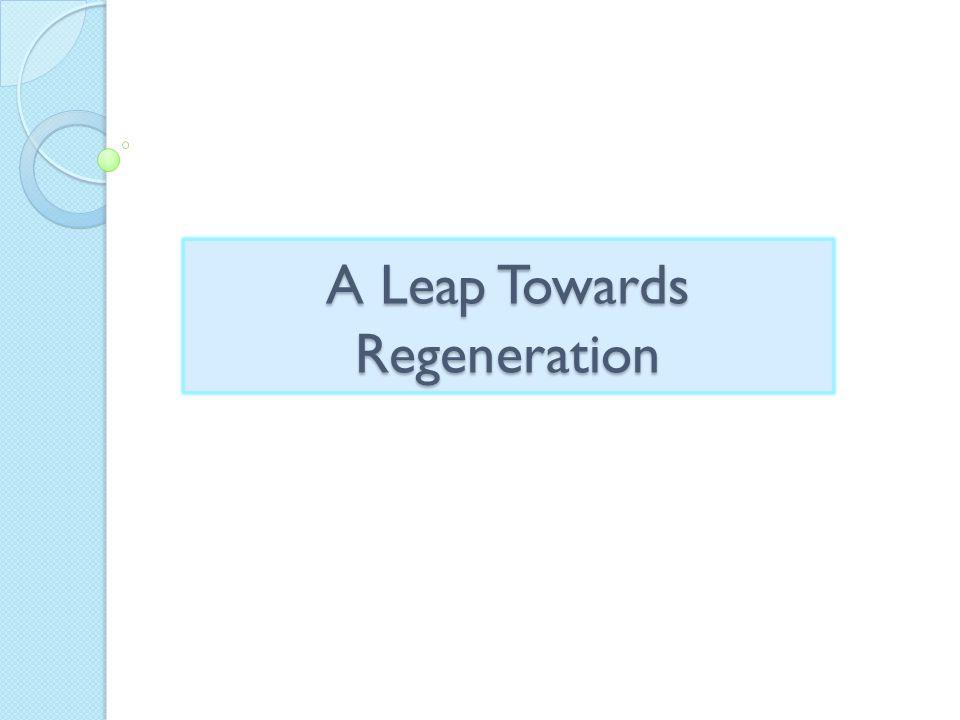 A Leap Towards Regeneration