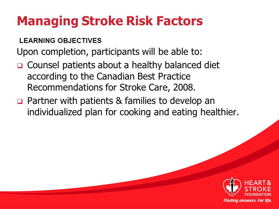 Managing Stroke Risk Factors Upon completion, participants will be able to:  Counsel patients about a healthy balanced diet according to the Canadian
